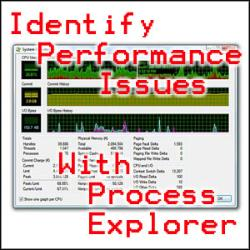 How to use Process Explorer and Task Manager to identify performance issues