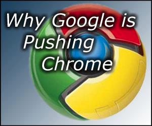The real reason Google is pushing Chrome so hard